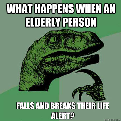 What happens when an elderly person falls and breaks their Life Alert? - What happens when an elderly person falls and breaks their Life Alert?  Misc