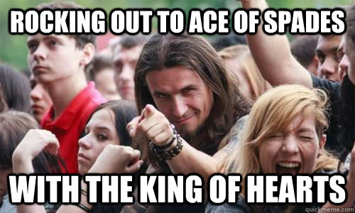 Rocking out to Ace of Spades With the king of hearts - Rocking out to Ace of Spades With the king of hearts  Ridiculously Photogenic Metal Fan