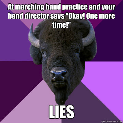 At marching band practice and your band director says