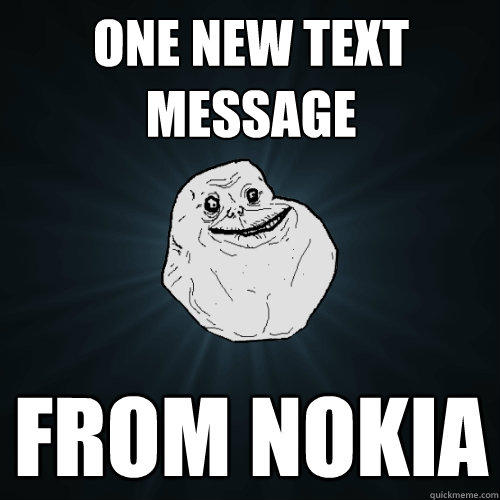 One New Text Message From Nokia - One New Text Message From Nokia  Forever Alone
