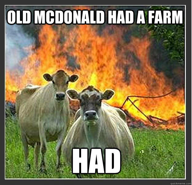 Old mcdonald had a farm had   Evil cows