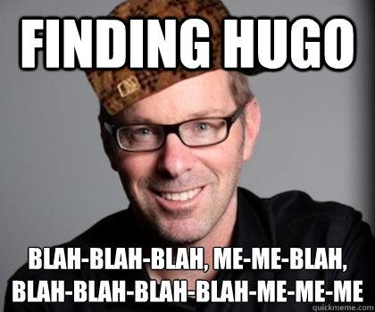FINDING HUGO blah-blah-blah, me-me-blah, blah-blah-blah-blah-me-me-me