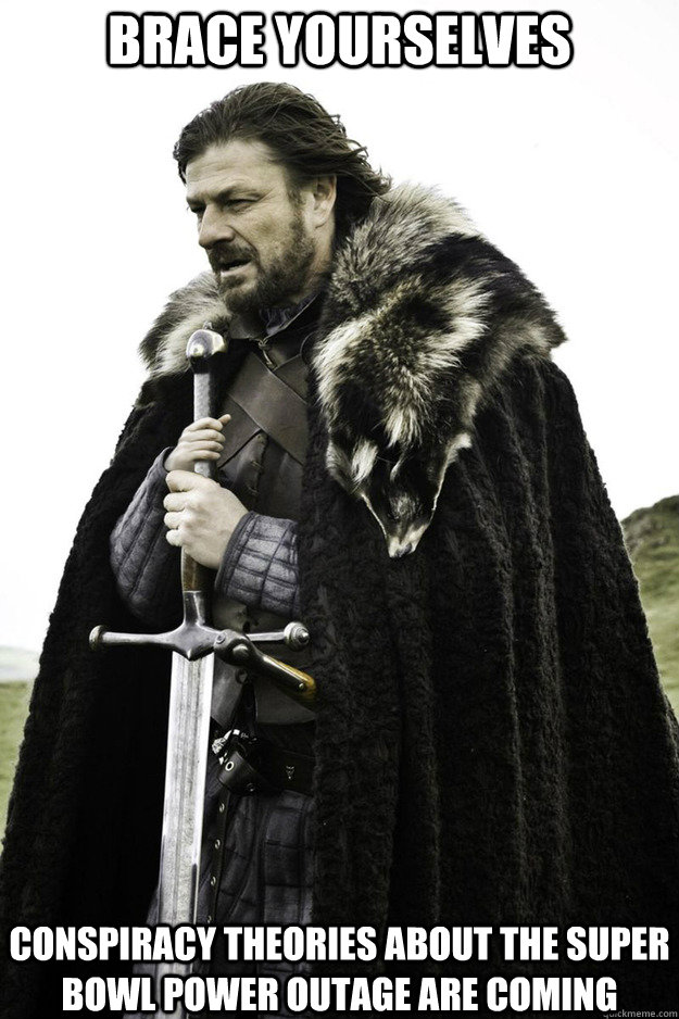 BRACE YOURSELVES conspiracy theories about the super bowl power outage are coming   - BRACE YOURSELVES conspiracy theories about the super bowl power outage are coming    Brace Yourselves Fathers Day