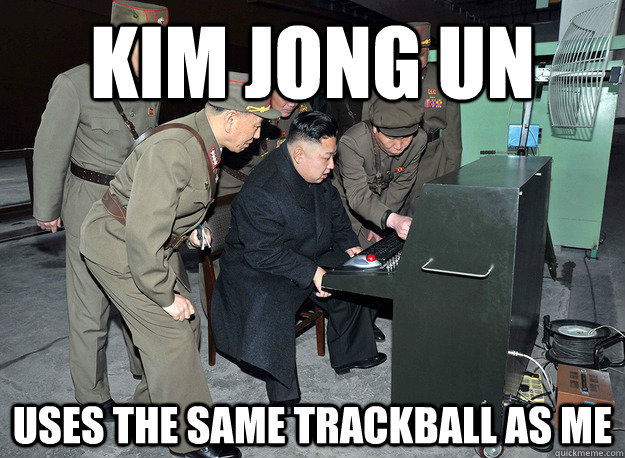 Kim jong un uses the same trackball as me - Kim jong un uses the same trackball as me  kim jong un