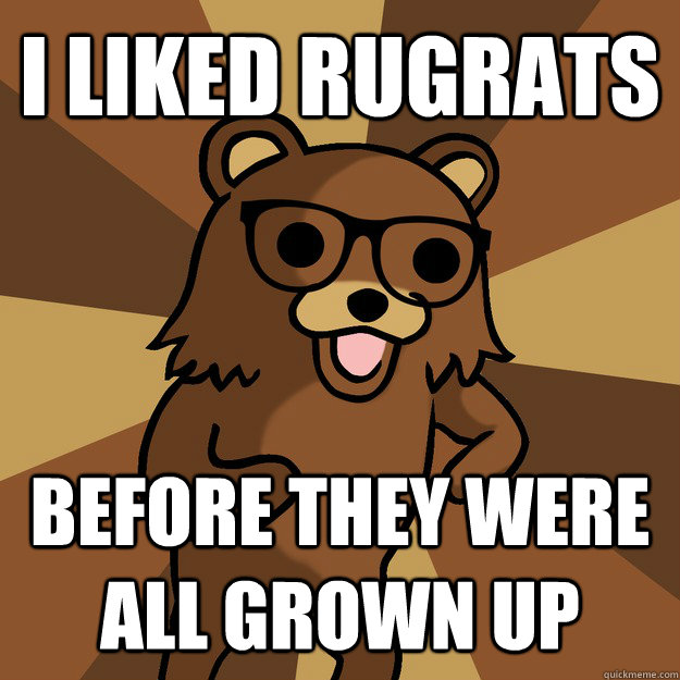 I LIKED rugrats BEFORE THEY WERE all grown up