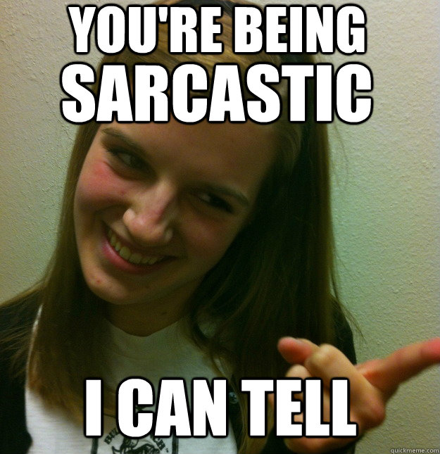 Image result for you're being sarcastic