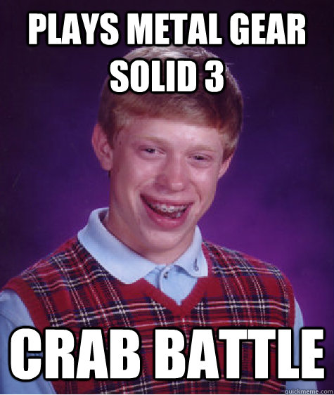 Plays Metal gear Solid 3 Crab Battle - Plays Metal gear Solid 3 Crab Battle  Bad Luck Brian