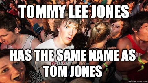 Tommy lee jones Has the same name as Tom jones - Tommy lee jones Has the same name as Tom jones  Sudden Clarity Clarence