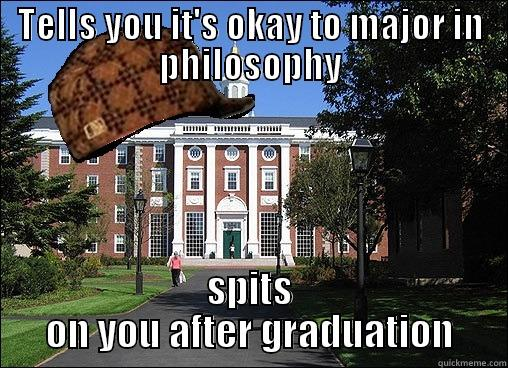 TELLS YOU IT'S OKAY TO MAJOR IN PHILOSOPHY SPITS ON YOU AFTER GRADUATION Scumbag University