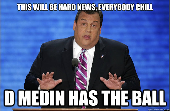 This will be hard news, everybody chill d medin has the ball - This will be hard news, everybody chill d medin has the ball  Hypocrite Chris Christie