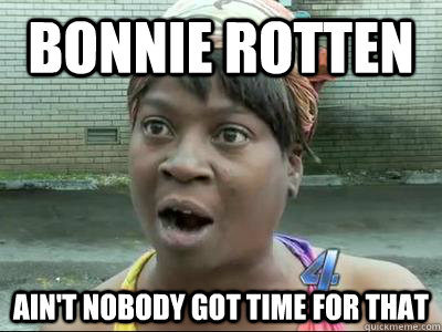 bonnie rotten Ain't Nobody Got Time For That