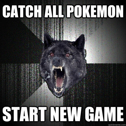Catch all Pokemon Start New Game - Catch all Pokemon Start New Game  Insanity Wolf