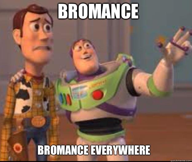 BROMANCE BROMANCE EVERYWHERE
