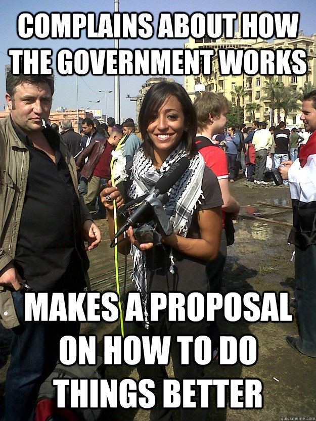 complains about how the government works makes a proposal on how to do things better