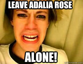 leave adalia rose alone!