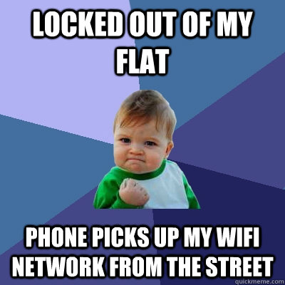 locked out of my flat phone picks up my wifi network from the street  Success Kid