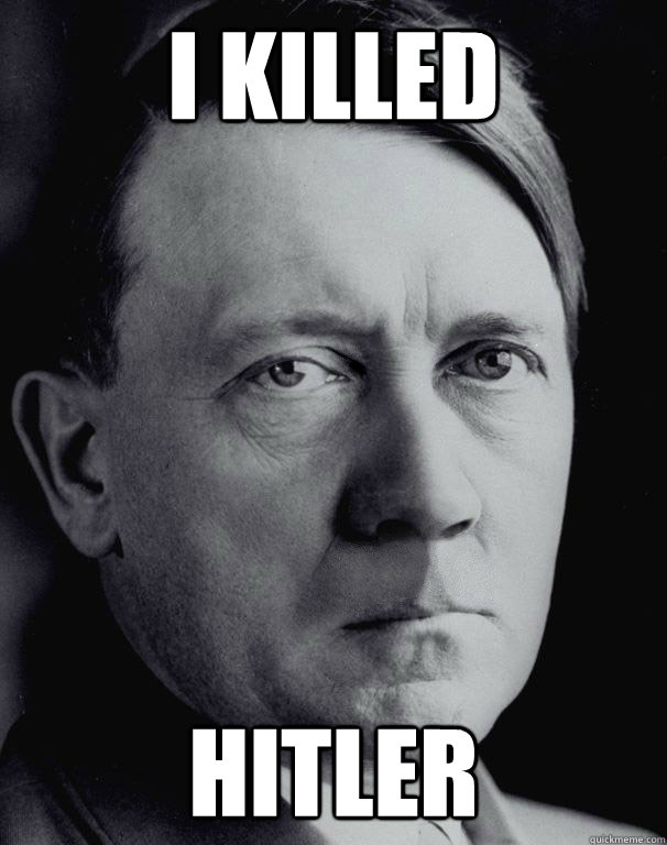 I killed Hitler