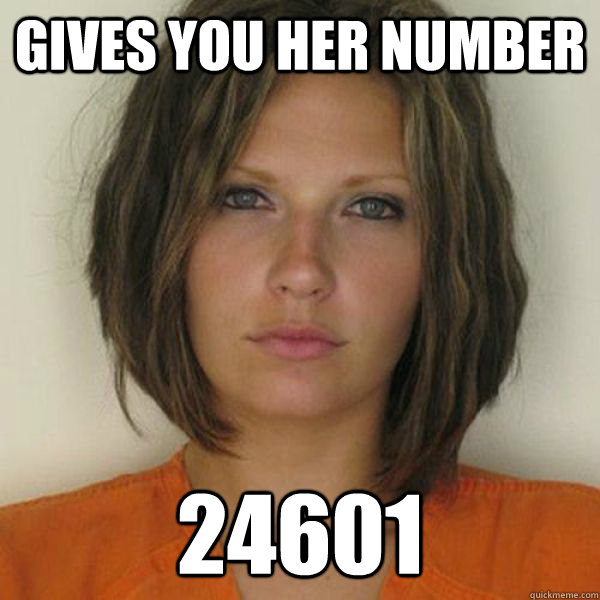 Gives you her number 24601 - Gives you her number 24601  Attractive Convict