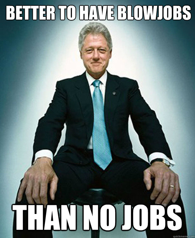 better to have blowjobs   than no jobs - better to have blowjobs   than no jobs  CLINTON