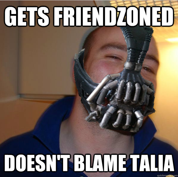 Gets friendzoned doesn't blame talia