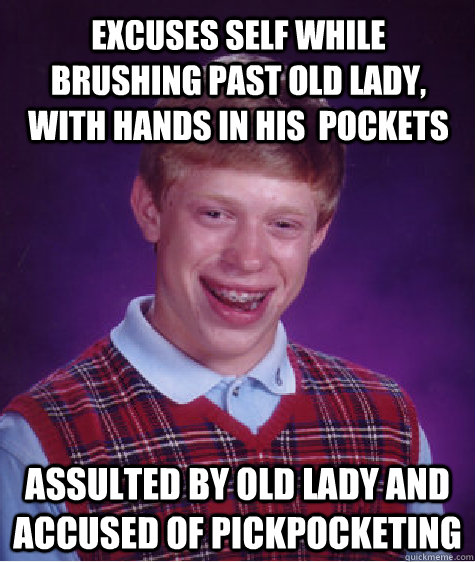 Excuses self while brushing past old lady, with hands in his  pockets Assulted by old lady and Accused of pickpocketing - Excuses self while brushing past old lady, with hands in his  pockets Assulted by old lady and Accused of pickpocketing  Misc