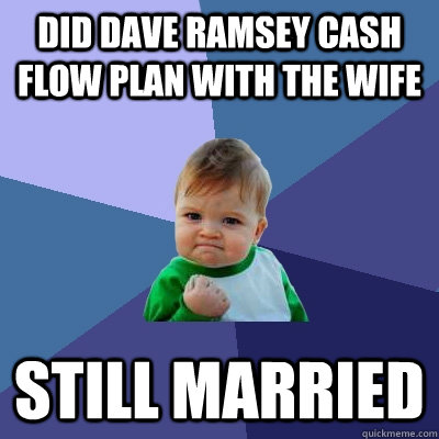 Did Dave Ramsey Cash Flow Plan with the wife Still Married  Success Kid