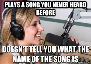 PLAYS A SONG YOU NEVER HEARD BEFORE DOESN'T TELL YOU WHAT THE NAME OF THE SONG IS - PLAYS A SONG YOU NEVER HEARD BEFORE DOESN'T TELL YOU WHAT THE NAME OF THE SONG IS  scumbag radio dj
