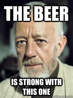 The beer  is strong with this one
