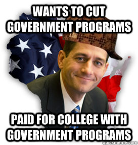 Wants to cut government programs paid for college with government programs