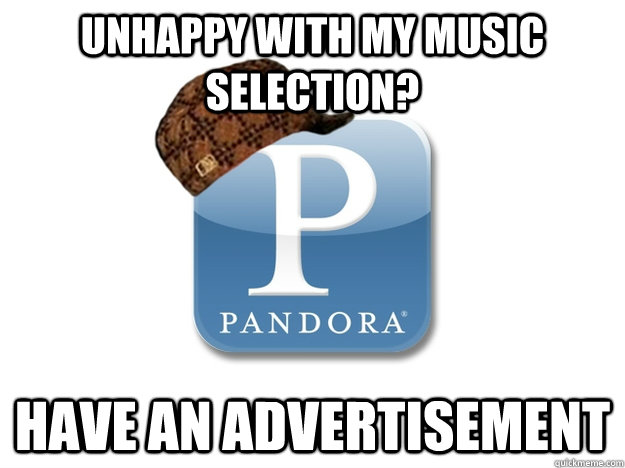 unhappy with my music selection? have an advertisement
