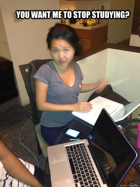 you want me to stop studying   asian girl stank face
