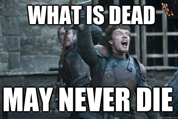 WHAT IS DEAD MAY NEVER DIE - WHAT IS DEAD MAY NEVER DIE  Theon Greyjoy
