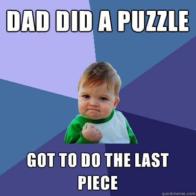 dad did a puzzle got to do the last piece - dad did a puzzle got to do the last piece  Success Kid