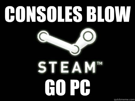 CONSOLES BLOW GO PC - CONSOLES BLOW GO PC  Steam