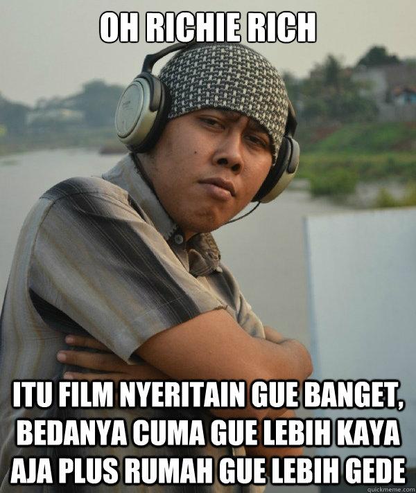 Oh Richie rich Itu film nyeritain gue banget, bedanya cuma gue lebih kaya aja plus rumah gue lebih gede