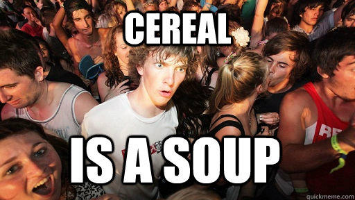 Cereal is a soup - Cereal is a soup  Sudden Clarity Clarence