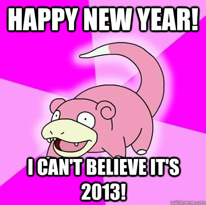 Happy new year! i can't believe it's 2013! - Happy new year! i can't believe it's 2013!  Slowpoke