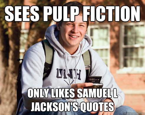 Sees Pulp Fiction Only Likes Samuel L Jackson S Quotes College