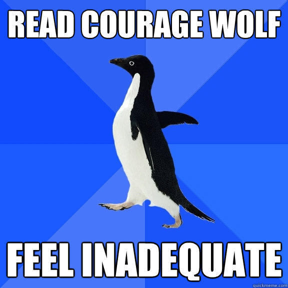 Read Courage Wolf Feel inadequate - Read Courage Wolf Feel inadequate  Socially Awkward Penguin