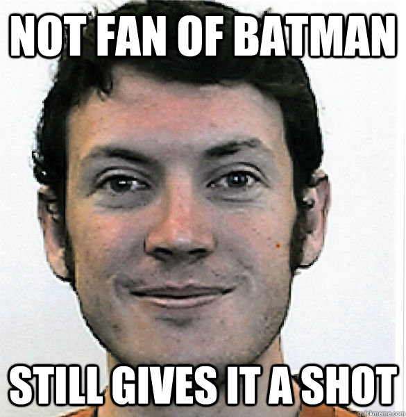 Not fan of Batman still gives it a shot  James Holmes