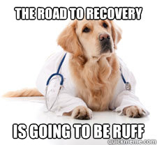 The road to recovery Is going to be ruff