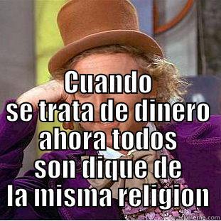 CUANDO SE TRATA DE DINERO AHORA TODOS SON DIQUE DE LA MISMA RELIGION Creepy Wonka