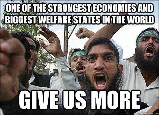 One of the strongest economies and biggest welfare states in the world GIVE US MORE - One of the strongest economies and biggest welfare states in the world GIVE US MORE  Misc