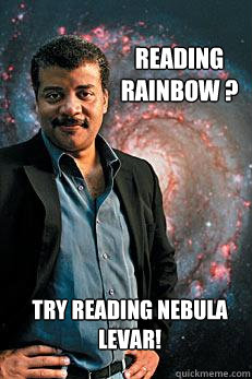 Reading Rainbow ? Try Reading Nebula   Levar! - Reading Rainbow ? Try Reading Nebula   Levar!  Neil deGrasse Tyson