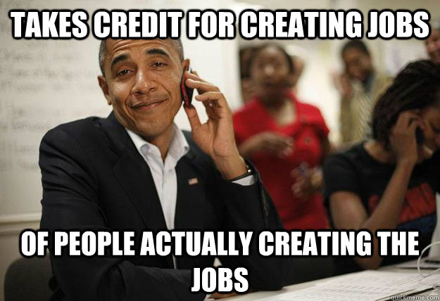 Takes credit for creating jobs of people actually creating the jobs