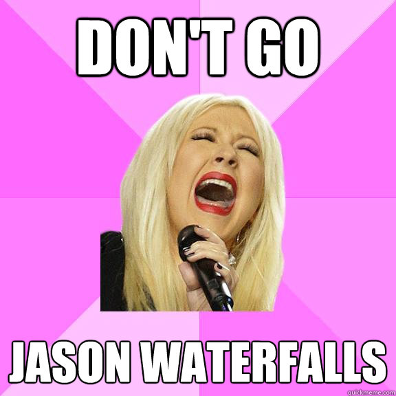 Don't go jason waterfalls - Don't go jason waterfalls  Wrong Lyrics Christina