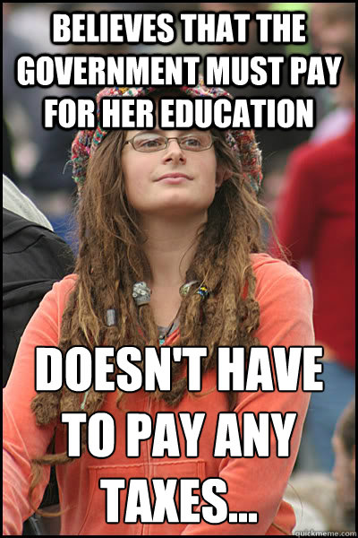 Believes that the Government must pay for her education Doesn't have to pay ANY Taxes...