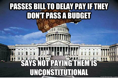 passes bill to delay pay if they don't pass a budget says not paying them is unconstitutional