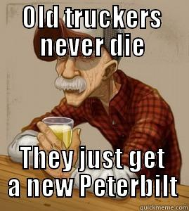funny trucking picture meme old truckers never die they get a new Peterbilt