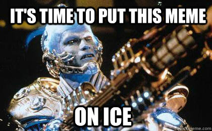 It's time to put this meme ON ICE - It's time to put this meme ON ICE  Mr Freeze